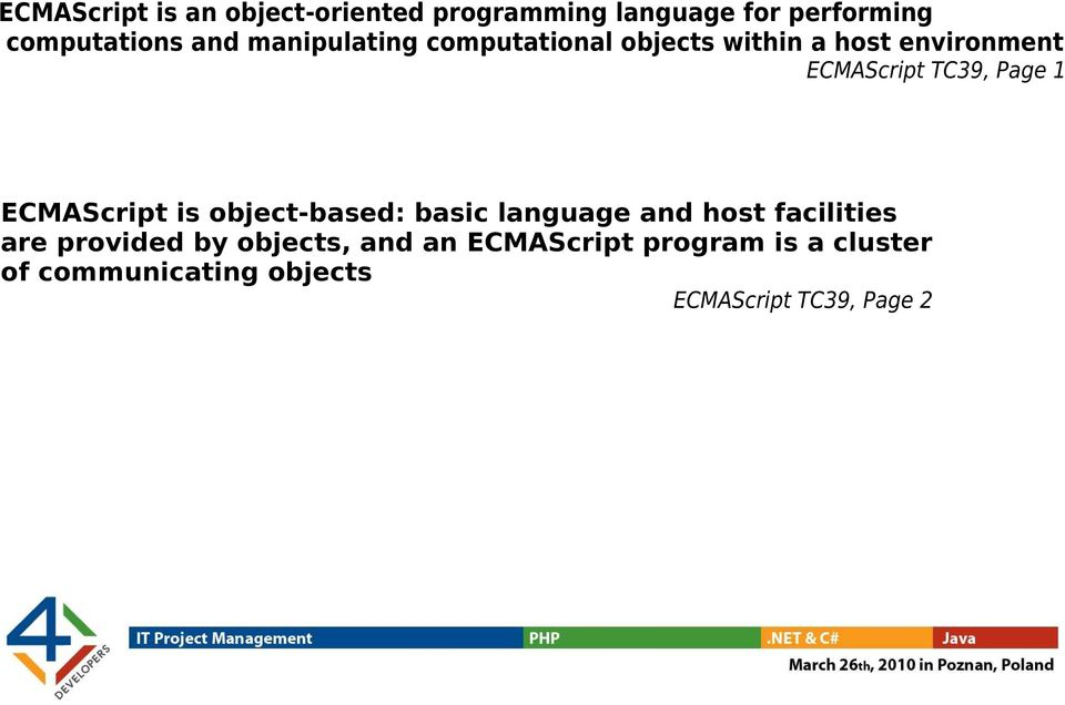 ECMAScript is object-based: basic language and host facilities are provided by