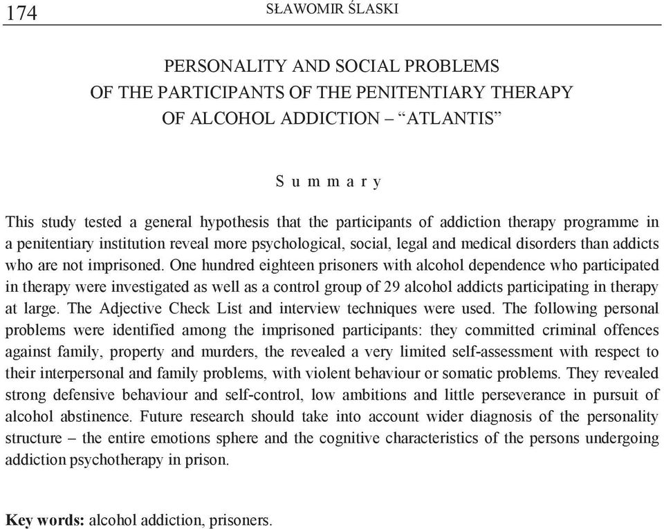 One hundred eighteen prisoners with alcohol dependence who participated in therapy were investigated as well as a control group of 29 alcohol addicts participating in therapy at large.