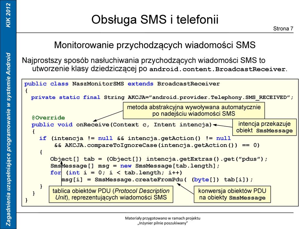 sms_received ; @Override public void onreceive(context c, Intent intencja) if (intencja!= null && intencja.getaction()!= null && AKCJA.compareToIgnoreCase(intencja.
