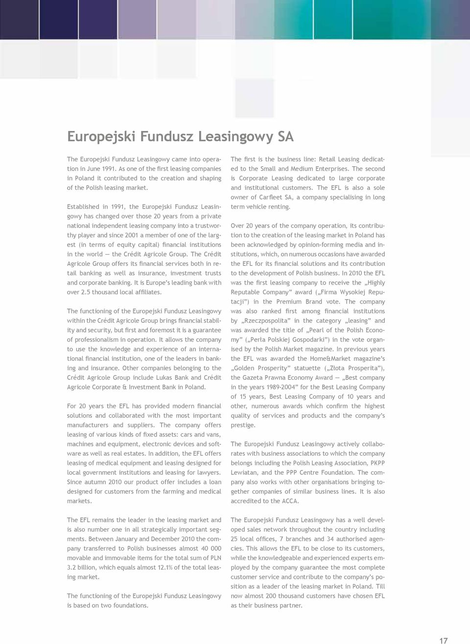 Established in 1991, the Europejski Fundusz Leasingowy has changed over those 20 years from a private national independent leasing company into a trustworthy player and since 2001 a member of one of