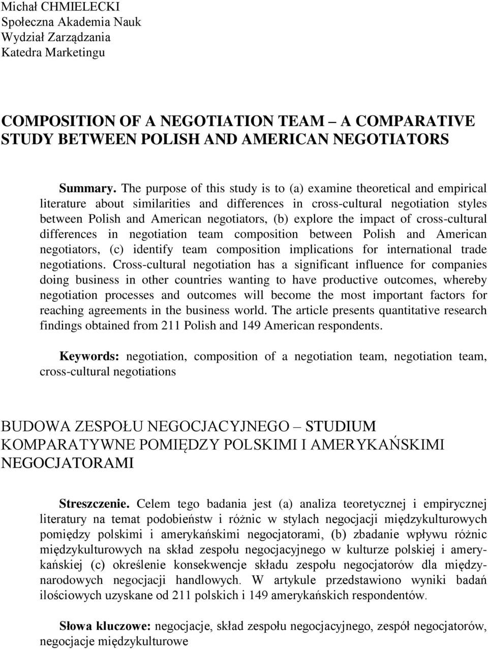 explore the impact of cross-cultural differences in negotiation team composition between Polish and American negotiators, (c) identify team composition implications for international trade