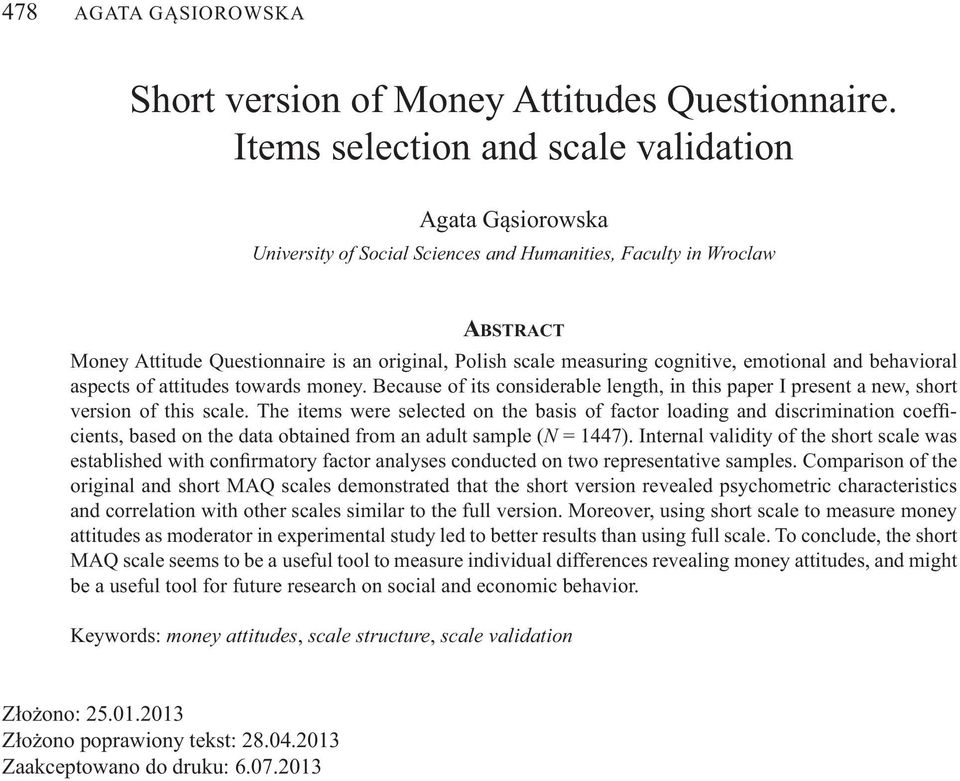 cognitive, emotional and behavioral aspects of attitudes towards money. Because of its considerable length, in this paper I present a new, short version of this scale.