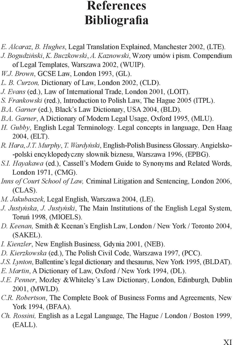 ), Law of International Trade, London 2001, (LOIT). S. Frankowski (red.), Introduction to Polish Law, The Hague 2005 (ITPL). B.A. Garner (ed.), Black s Law Dictionary, USA 2004, (BLD). B.A. Garner, A Dictionary of Modern Legal Usage, Oxford 1995, (MLU).