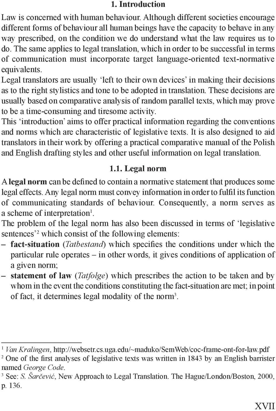 do. The same applies to legal translation, which in order to be successful in terms of communication must incorporate target language-oriented text-normative equivalents.