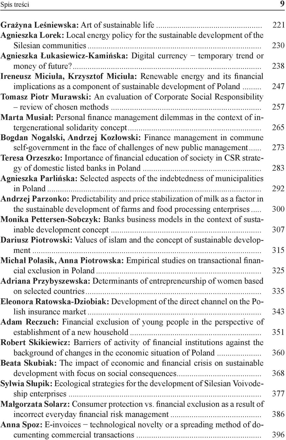 ... 238 Ireneusz Miciuła, Krzysztof Miciuła: Renewable energy and its financial implications as a component of sustainable development of Poland.