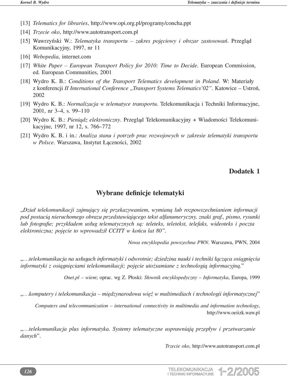 European Commission, ed. European Communities, 2001 [18] Wydro K. B.: Conditions of the Transport Telematics development in Poland.