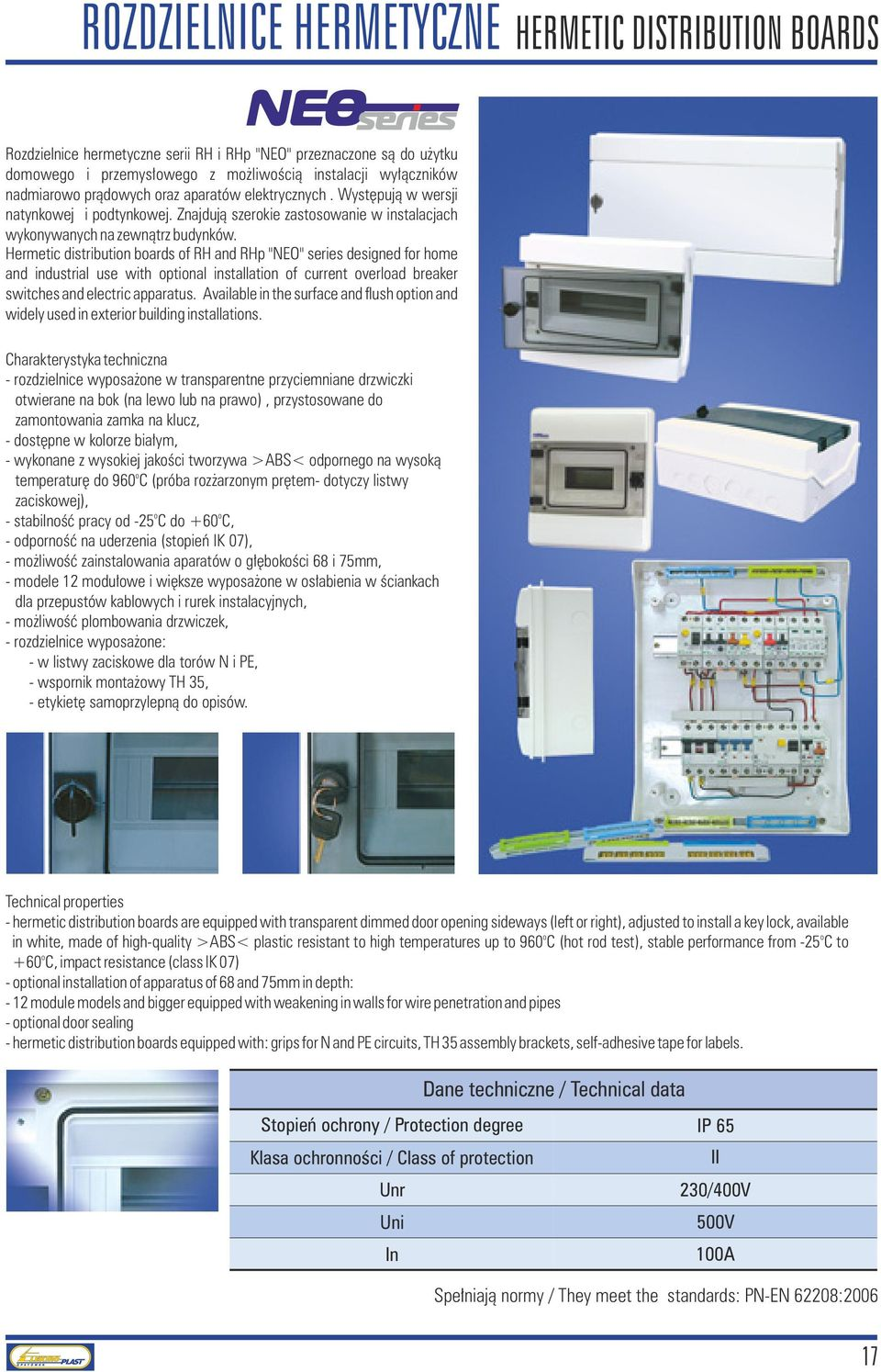 "Hermetic distribution boards of RH and RHp ""NEO"" series designed for home and industrial use with optional installation of current overload breaker switches and electric apparatus."