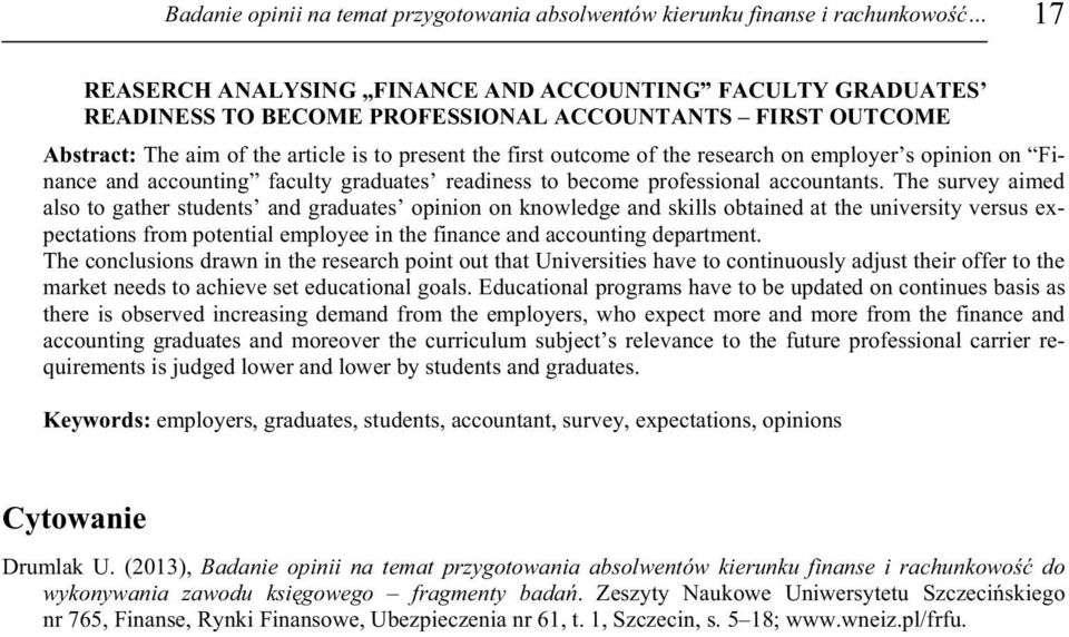 The survey aimed also to gather students and graduates opinion on knowledge and skills obtained at the university versus expectations from potential employee in the finance and accounting department.