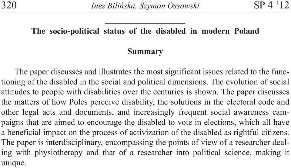 The paper discusses the matters of how Poles perceive disability, the solutions in the electoral code and other legal acts and documents, and increasingly frequent social awareness campaigns that are