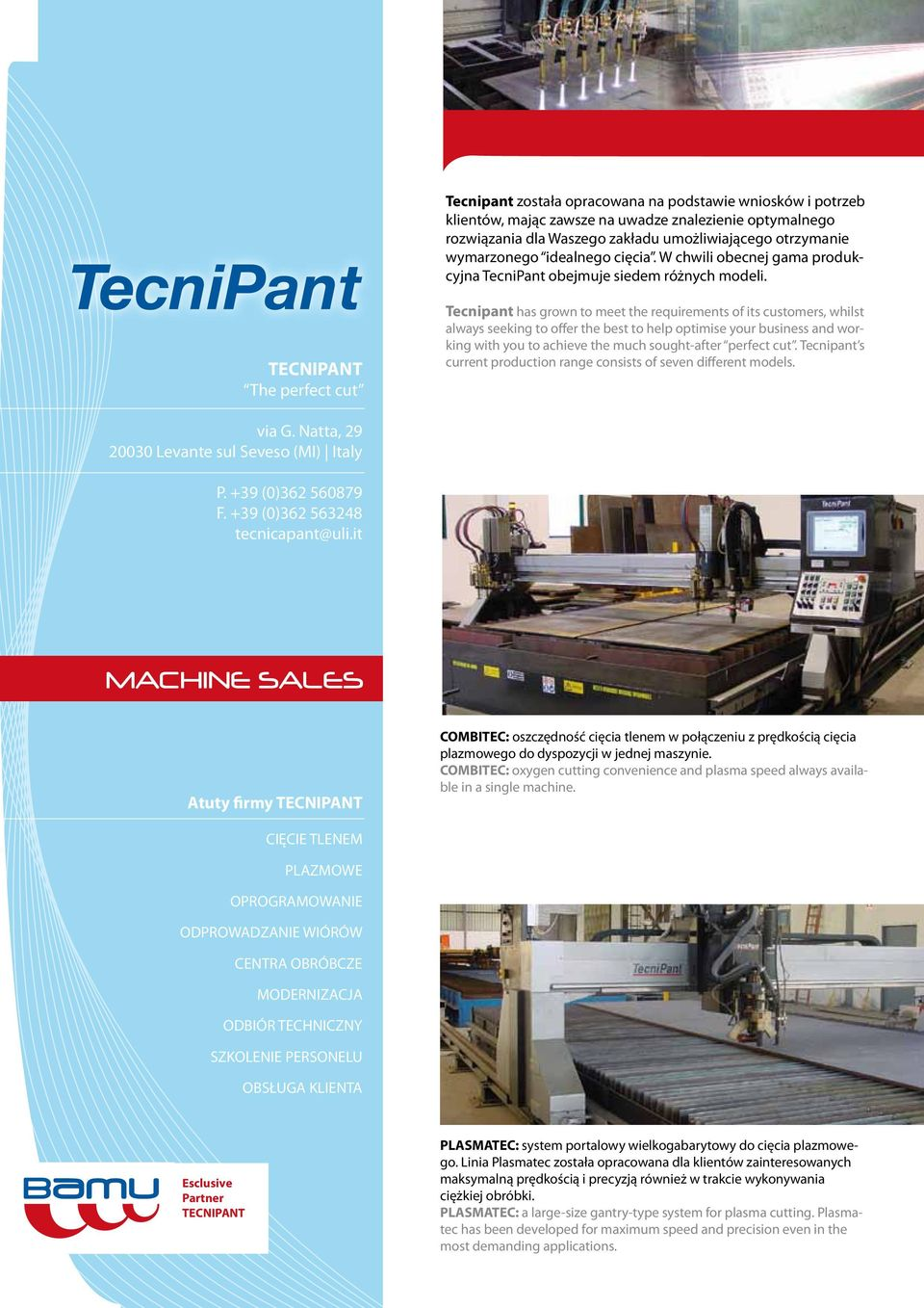 TECNIPANT The perfect cut Tecnipant has grown to meet the requirements of its customers, whilst always seeking to offer the best to help optimise your business and working with you to achieve the