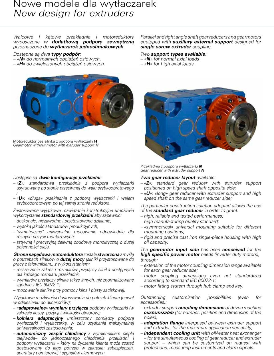 Parallel and right angle shaft gear reducers and gearmotors equipped with auxiliary external support designed for single screw extruder coupling.