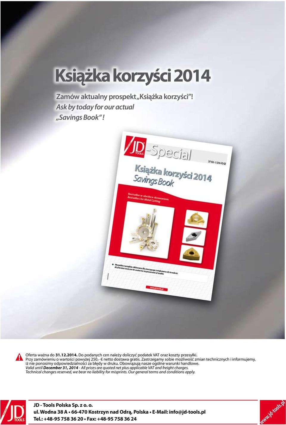 Obowiązują nasze ogólne warunki handlowe. Valid until December 31, 2014 - All prices are quoted net plus applicable VAT and freight charges.
