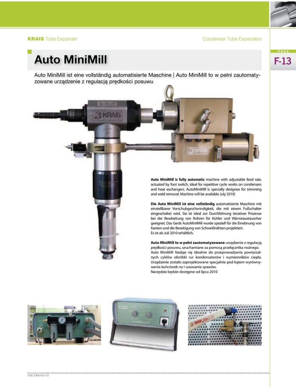 AutoMiniMIll is specially designee for trimg and weld removal. Machine will be available July 2010!