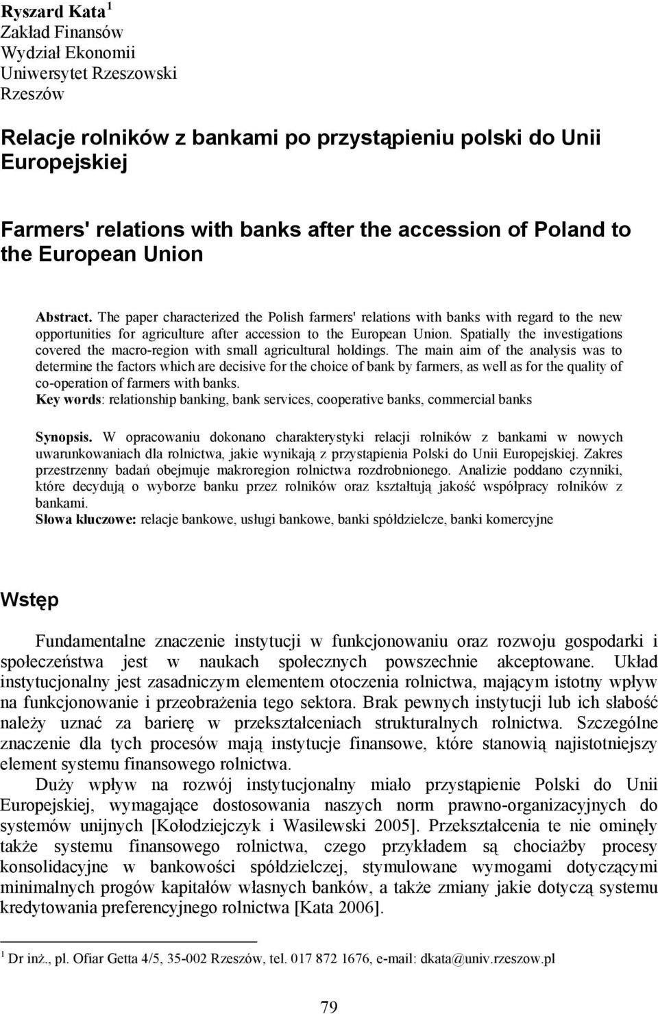 The paper characterized the Polish farmers' relations with banks with regard to the new opportunities for agriculture after accession to the European Union.