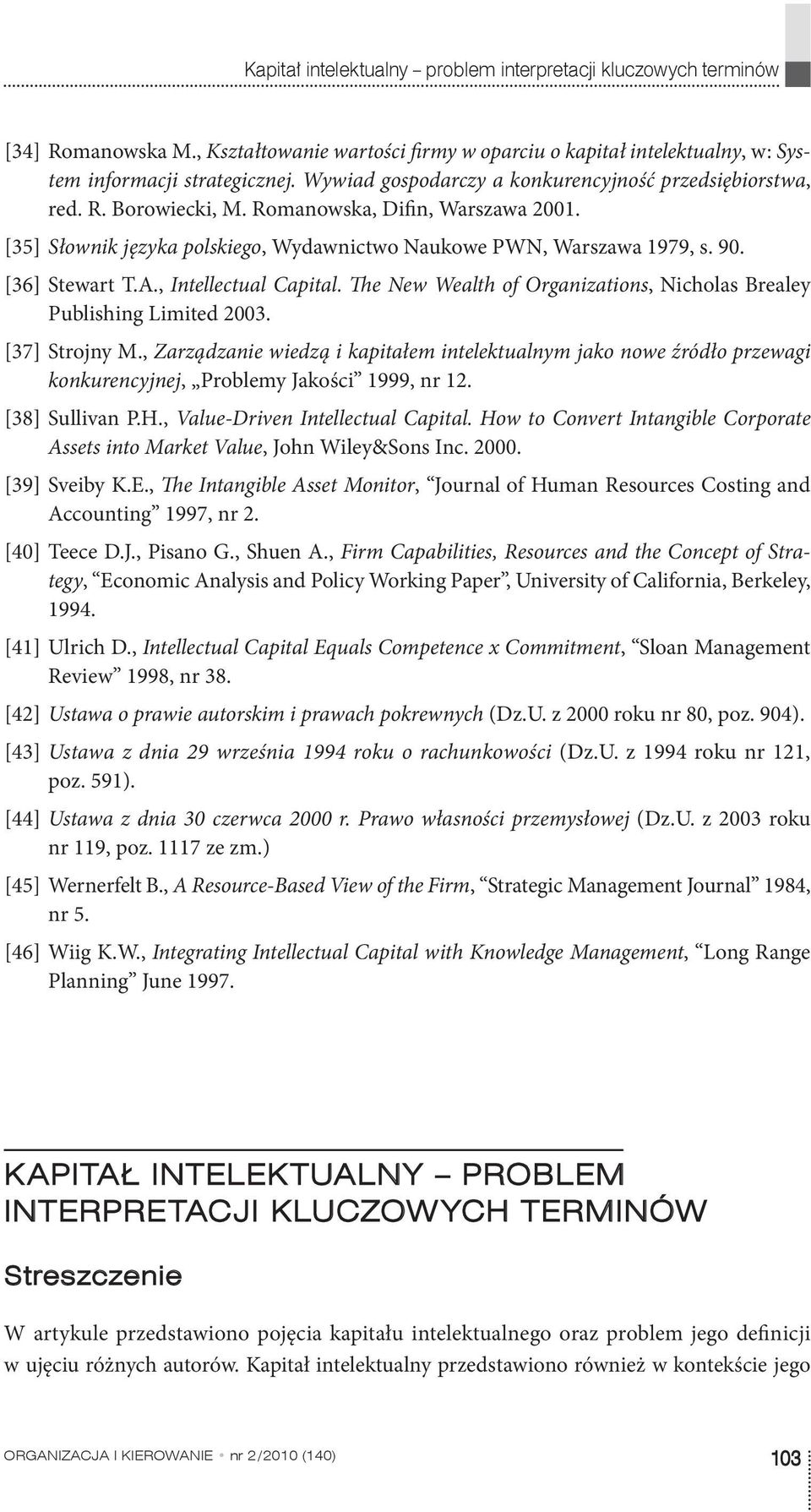 [36] Stewart T.A., Intellectual Capital. The New Wealth of Organizations, Nicholas Brealey Publishing Limited 2003. [37] Strojny M.