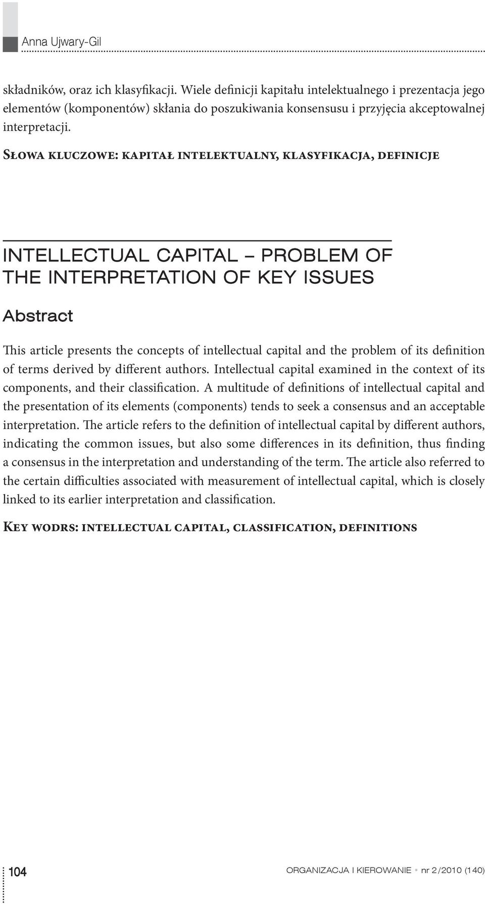 Słowa kluczowe: kapitał intelektualny, klasyfikacja, definicje INTELLECTUAL CAPITAL PROBLEM OF THE INTERPRETATION OF KEY ISSUES Abstract This article presents the concepts of intellectual capital and
