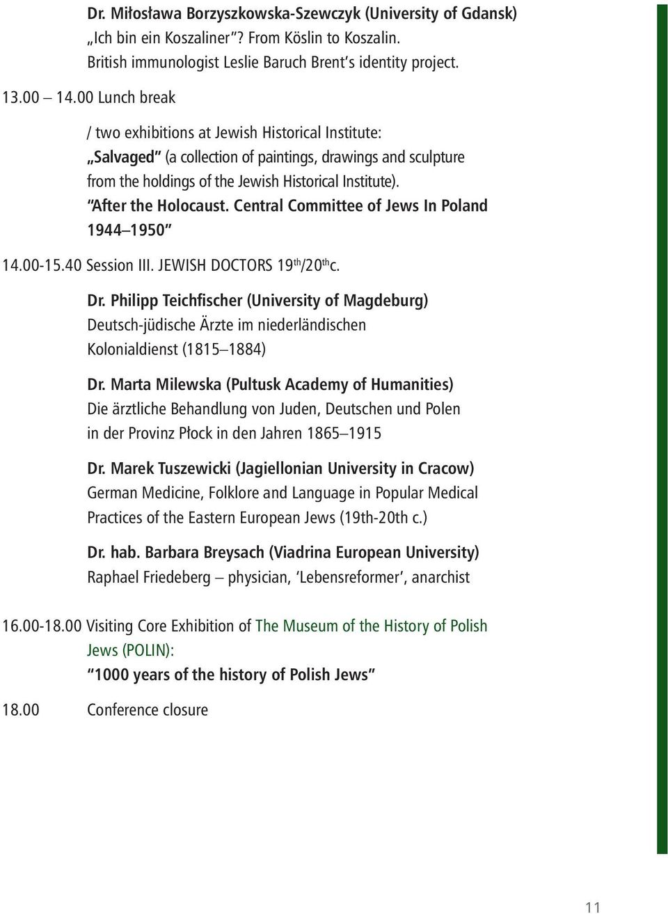 Central Committee of Jews In Poland 1944 1950 14.00-15.40 Session III. JEWISH DOCTORS 19 th /20 th c. Dr.