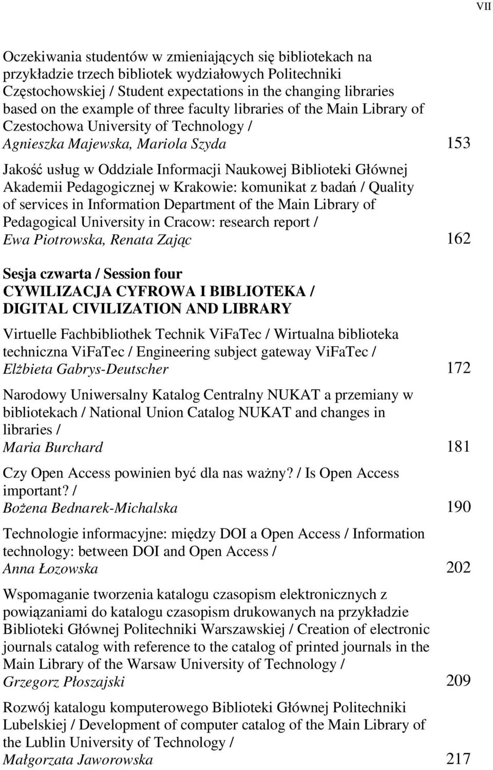 Pedagogicznej w Krakowie: komunikat z bada / Quality of services in Information Department of the Main Library of Pedagogical University in Cracow: research report / Ewa Piotrowska, Renata Zajc 162