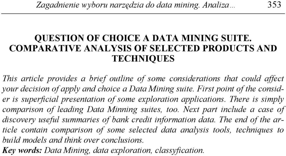 Mining suite. First point of the consider is superficial presentation of some exploration applications. There is simply comparison of leading Data Minning suites, too.