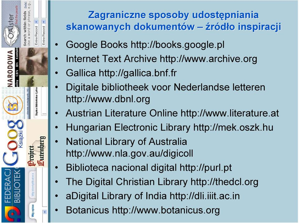 literature.at Hungarian Electronic Library http://mek.oszk.hu National Library of Australia http://www.nla.gov.