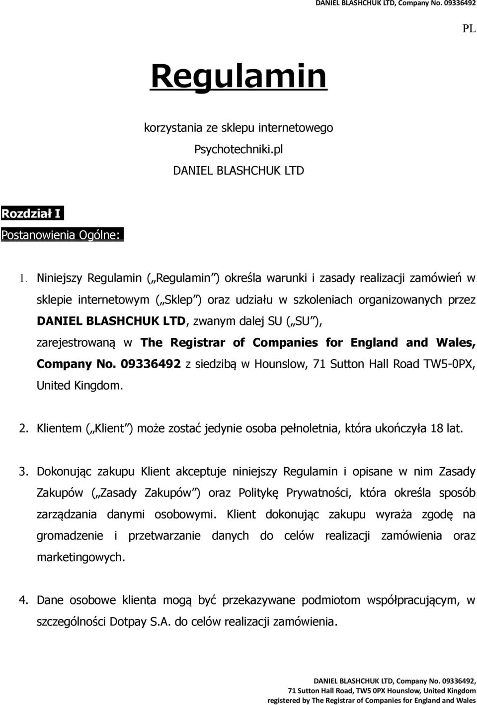 SU ), zarejestrowaną w The Registrar of Companies for England and Wales, Company No. 09336492 z siedzibą w Hounslow, 71 Sutton Hall Road TW5-0PX, United Kingdom. 2.