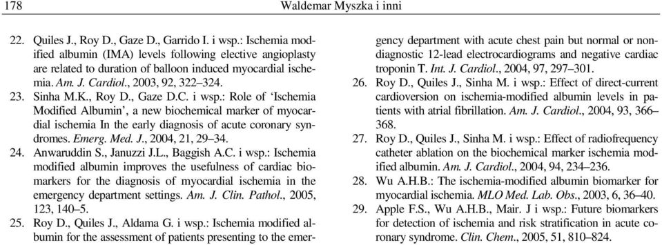 , Gaze D.C. i wsp.: Role of Ischemia Modified Albumin, a new biochemical marker of myocardial ischemia In the early diagnosis of acute coronary syndromes. Emerg. Med. J., 2004, 21, 29 34. 24.