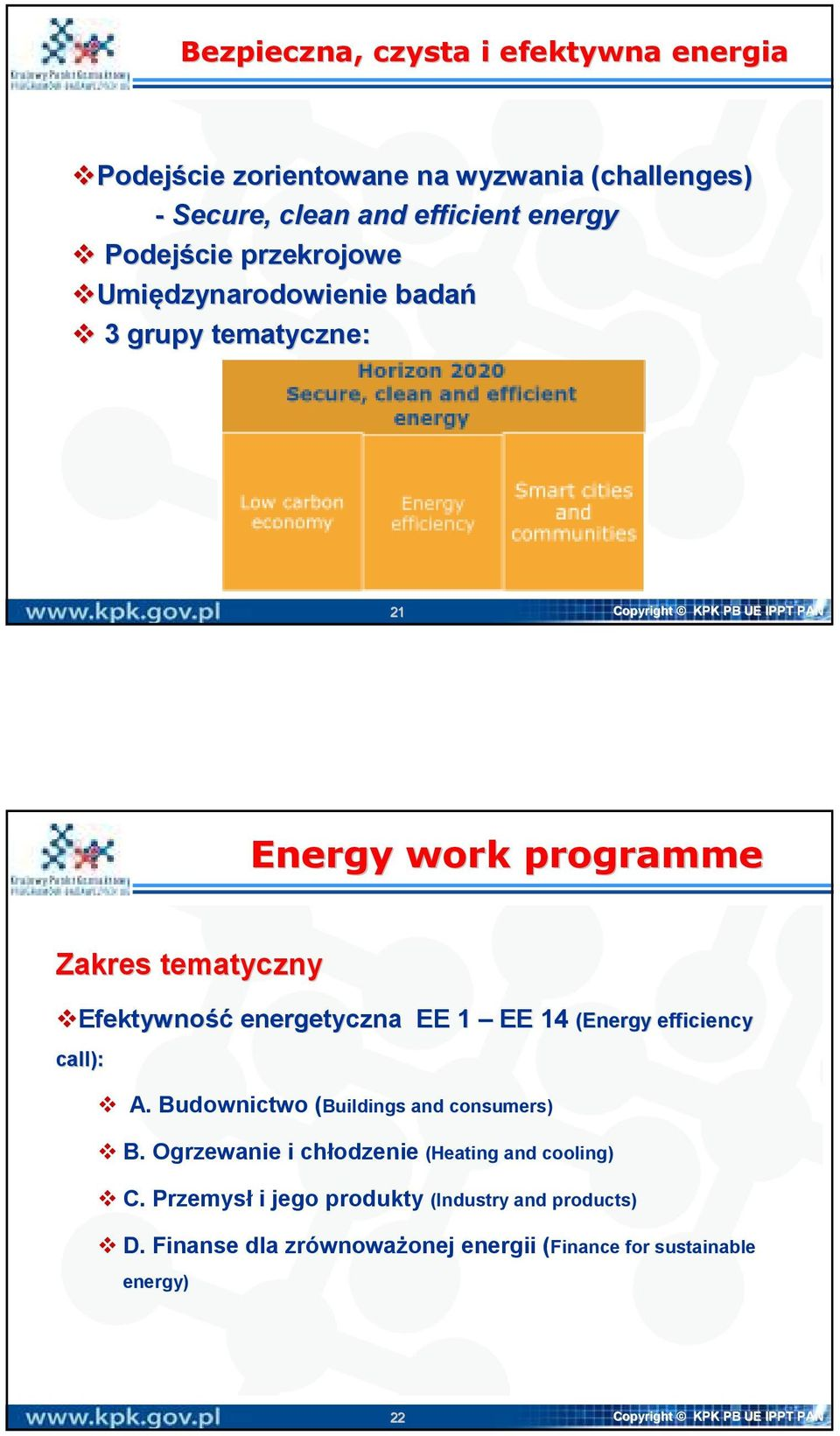 energetyczna EE 1 EE 14 (Energy efficiency call): A. Budownictwo (Buildings and consumers) B. Ogrzewanie i chłodzenie (Heating and cooling) C.
