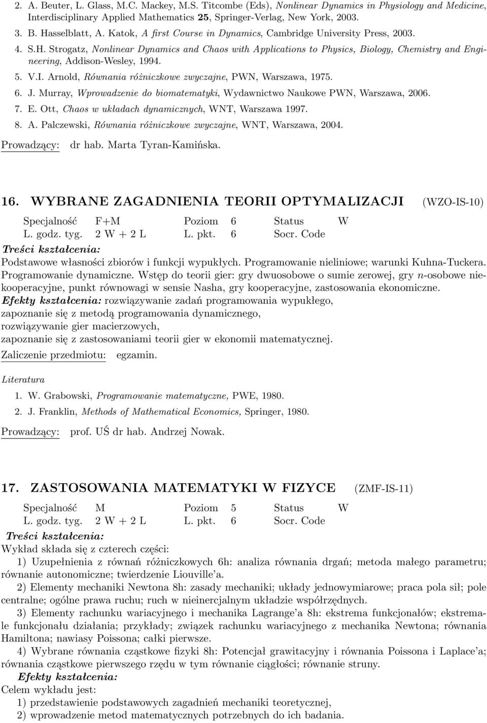 Strogatz, Nonlinear Dynamics and Chaos with Applications to Physics, Biology, Chemistry and Engineering, Addison-Wesley, 1994. 5. V.I. Arnold, Równania różniczkowe zwyczajne, PWN, Warszawa, 1975. 6.