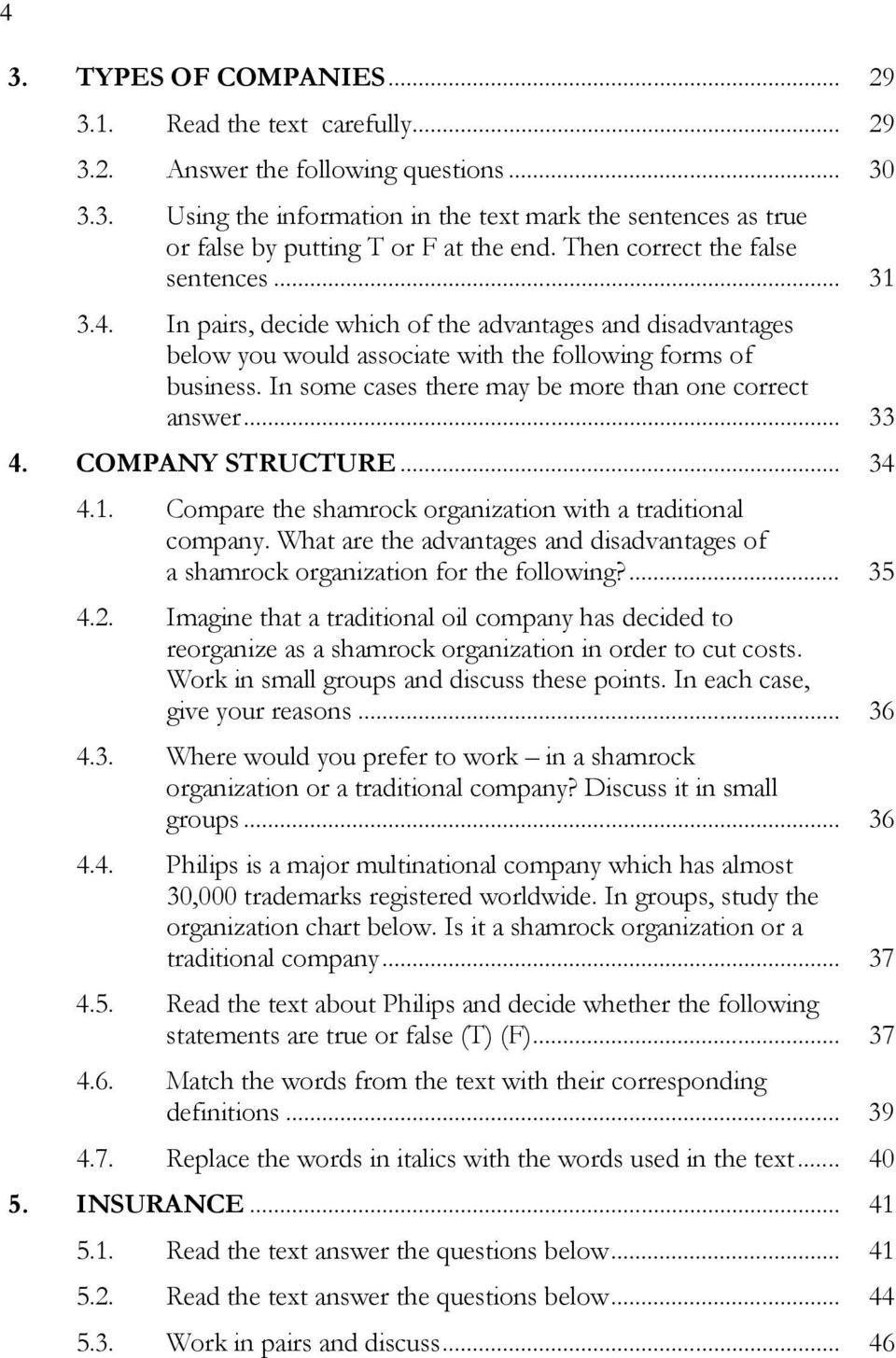 In some cases there may be more than one correct answer... 33 4. COMPANY STRUCTURE... 34 4.1. Compare the shamrock organization with a traditional company.