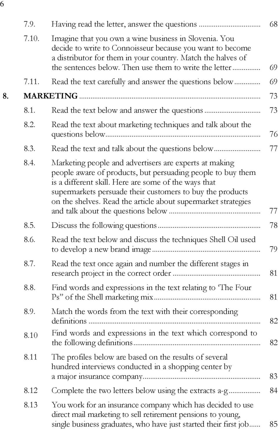 Read the text carefully and answer the questions below... 69 8. MARKETING... 73 8.1. Read the text below and answer the questions... 73 8.2.