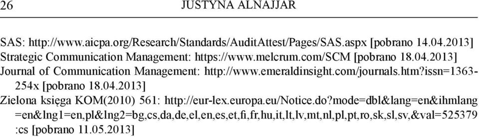 2013] Journal of Communication Management: http://www.emeraldinsight.com/journals.htm?issn=1363-254x [pobrano 18.04.