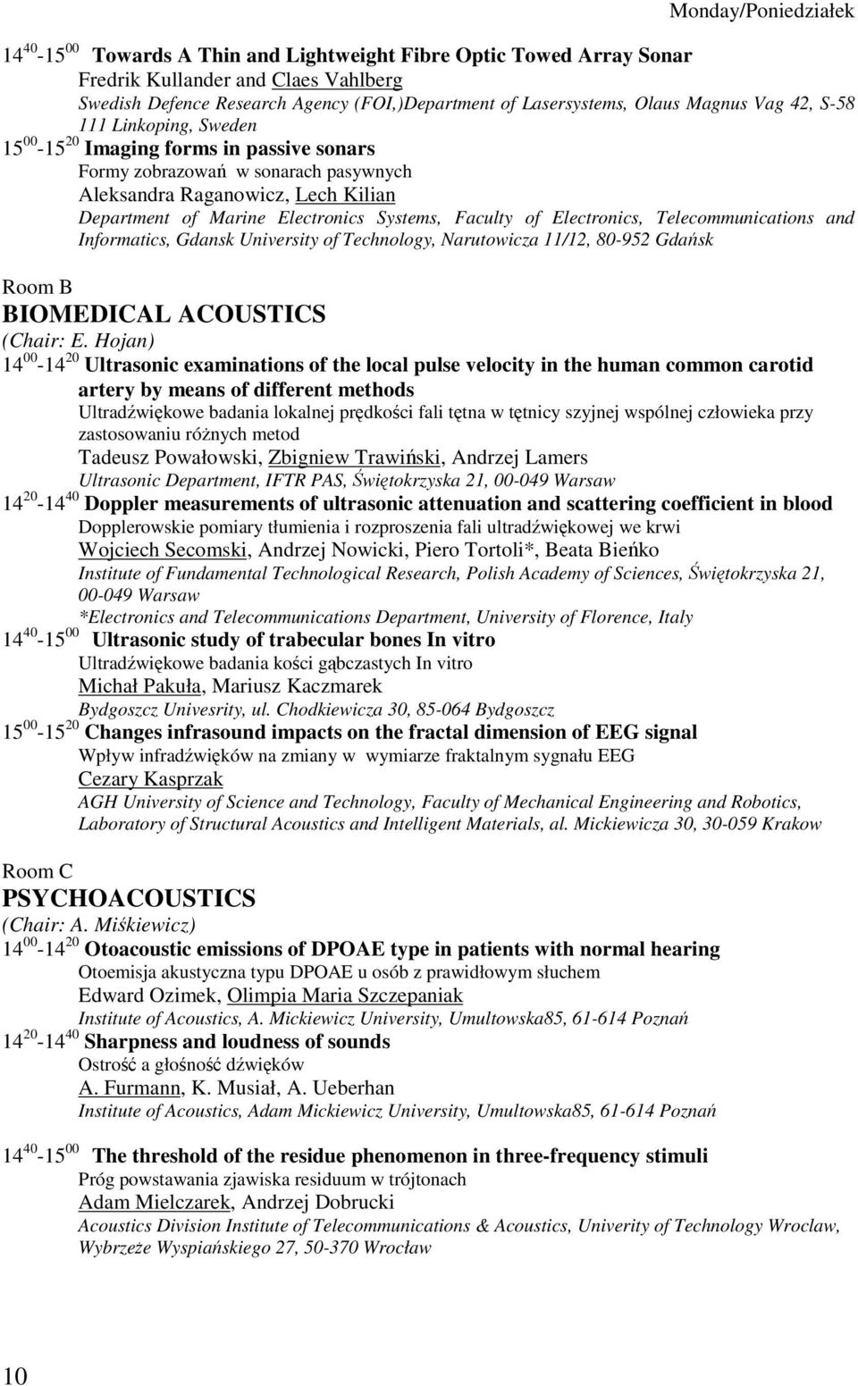 Systems, Faculty of Electronics, Telecommunications and Informatics, Gdansk University of Technology, Narutowicza 11/12, 80-952 Gdask Room B BIOMEDICAL ACOUSTICS (Chair: E.