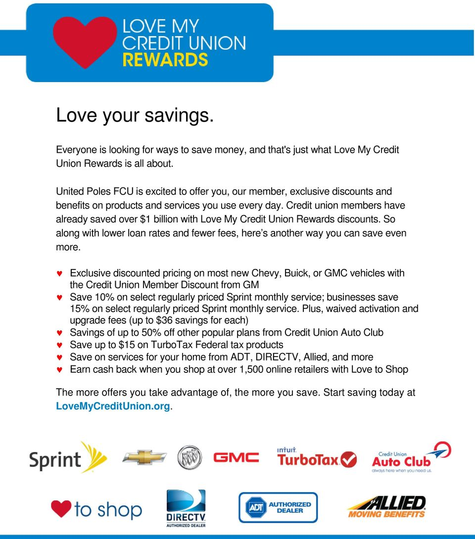 Credit union members have already saved over $1 billion with Love My Credit Union Rewards discounts. So along with lower loan rates and fewer fees, here s another way you can save even more.