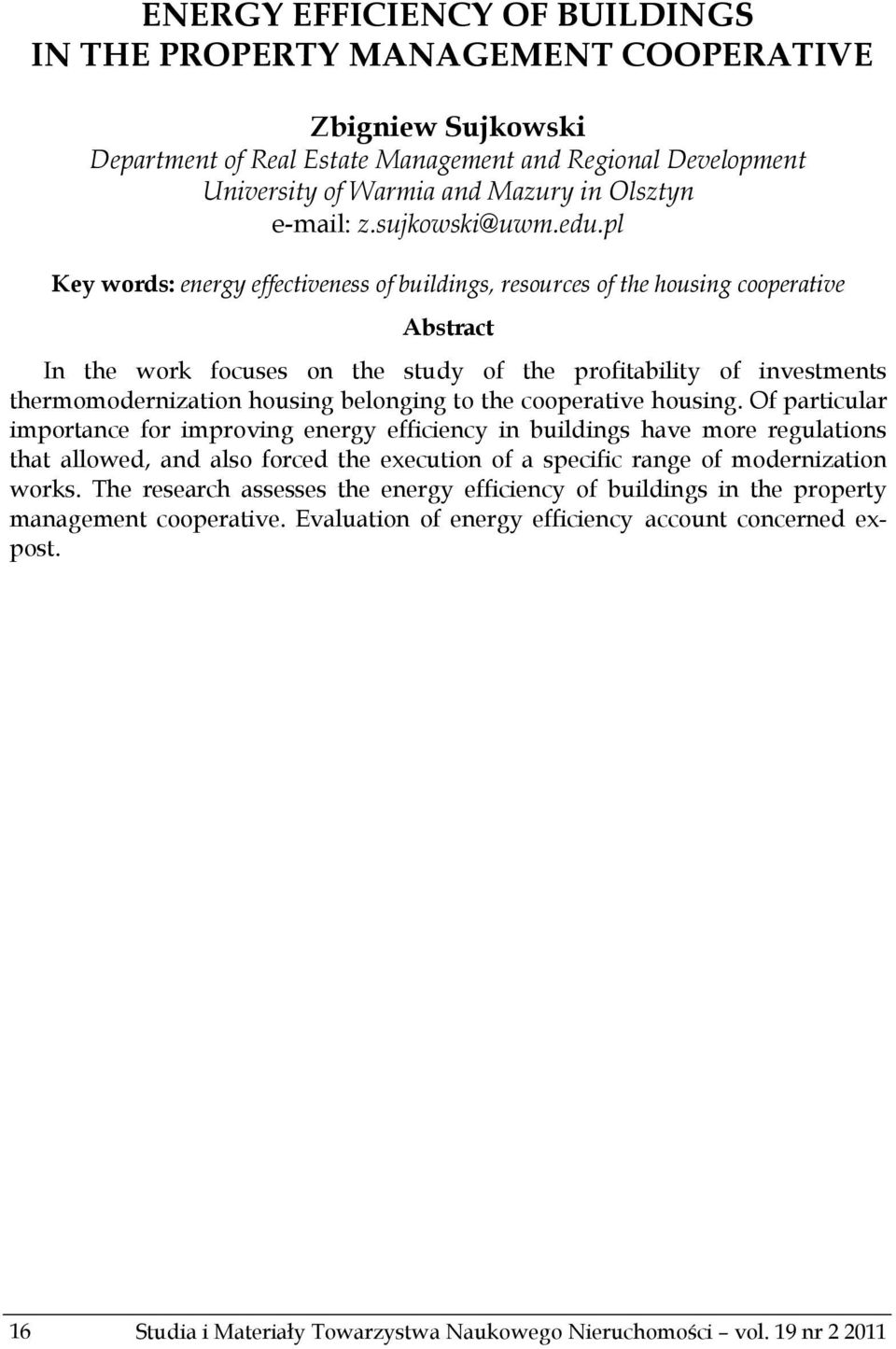 pl Key words: energy effectiveness of buildings, resources of the housing cooperative Abstract In the work focuses on the study of the profitability of investments thermomodernization housing
