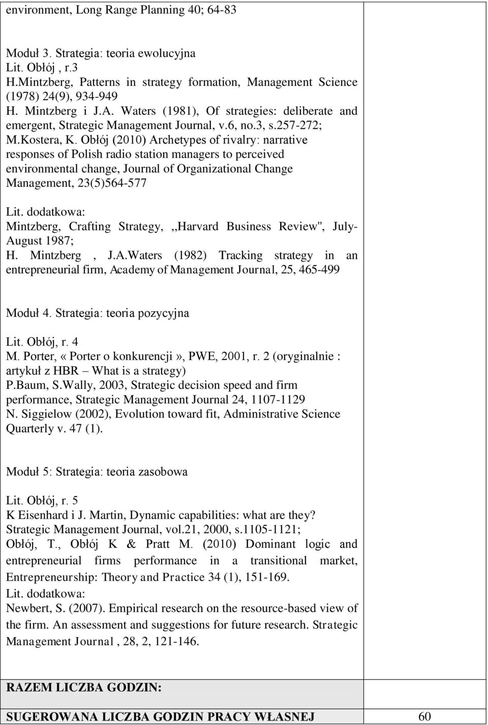Obłój (2010) Archetypes of rivalry: narrative responses of Polish radio station managers to perceived environmental change, Journal of Organizational Change Management, 23(5)564-577 Lit.