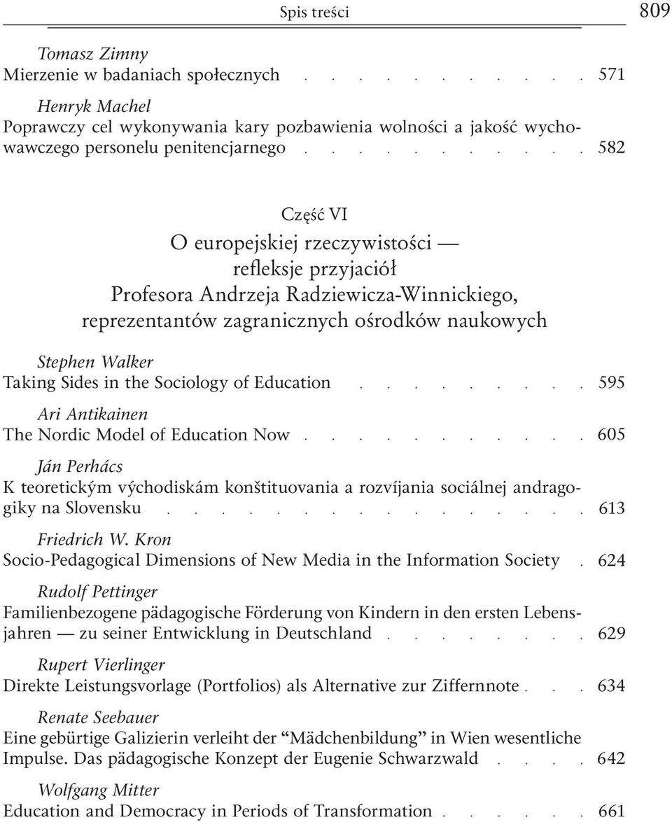Ari Antikainen The Nordic Model of Education Now Ján Perhács K teoretickým východiskám konštituovania a rozvíjania sociálnej andragogiky na Slovensku Friedrich W.
