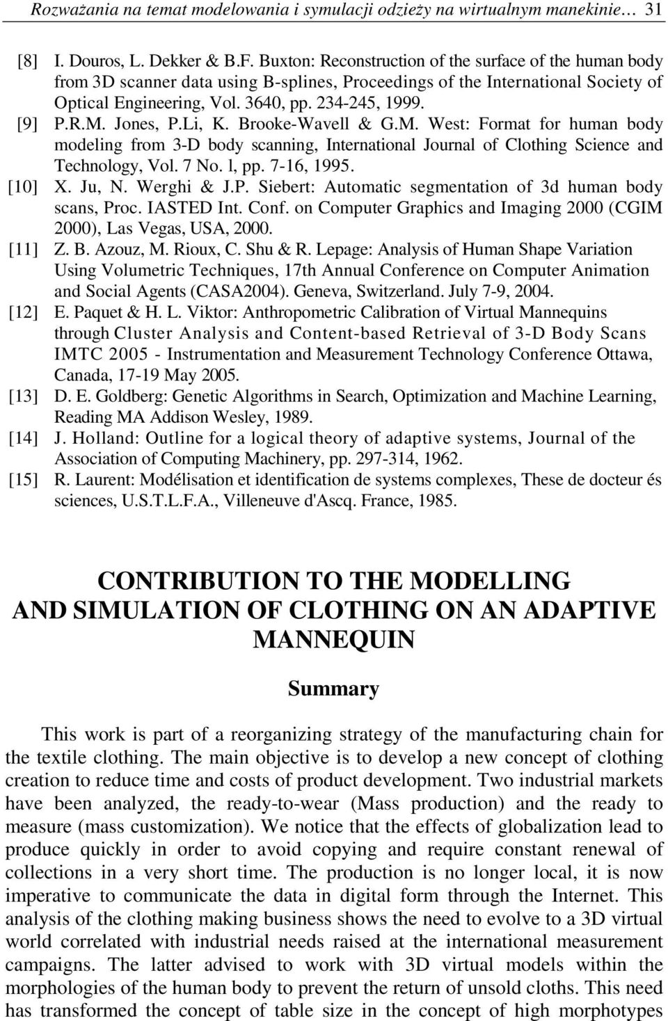Jones, P.Li, K. Brooke-Wavell & G.M. West: Format for human body modeling from 3-D body scanning, International Journal of Clothing Science and Technology, Vol. 7 No. l, pp. 7-16, 1995. [10] X. Ju, N.
