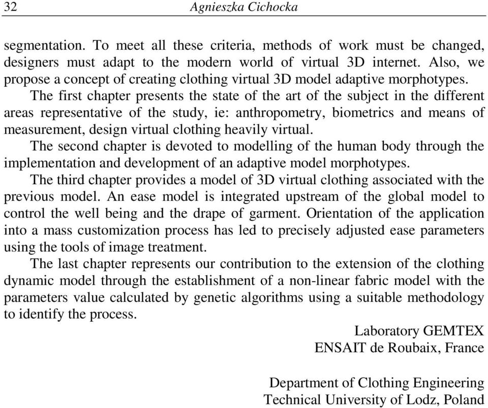The first chapter presents the state of the art of the subject in the different areas representative of the study, ie: anthropometry, biometrics and means of measurement, design virtual clothing