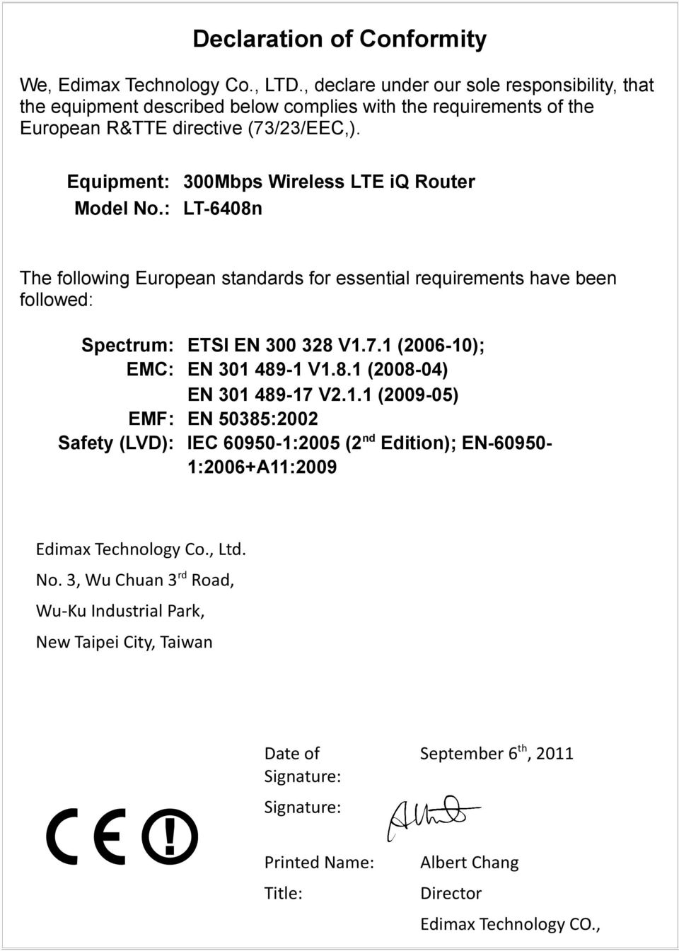 Equipment: 300Mbps Wireless LTE iq Router Model No.: LT-6408n The following European standards for essential requirements have been followed: Spectrum: ETSI EN 300 328 V1.7.