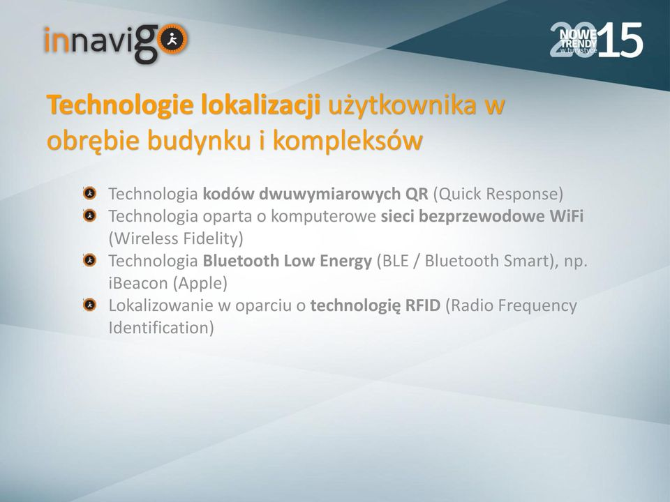 WiFi (Wireless Fidelity) Technologia Bluetooth Low Energy (BLE / Bluetooth Smart), np.