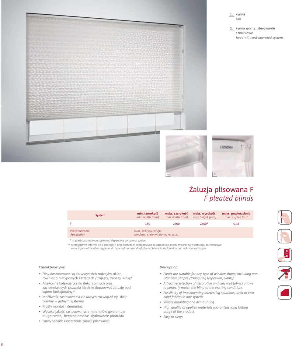 powierzchnia max surface [m2] F 150 2300 2600* 5,98 Przeznaczenie Application okna, witryny, wnęki windows, shop windows, recesses * w zależności od typu systemu / depending on control option **