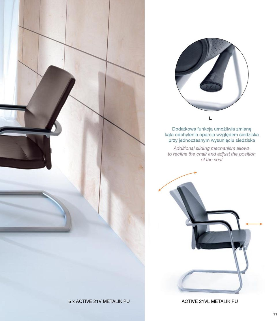Additional sliding mechanism allows to recline the chair and