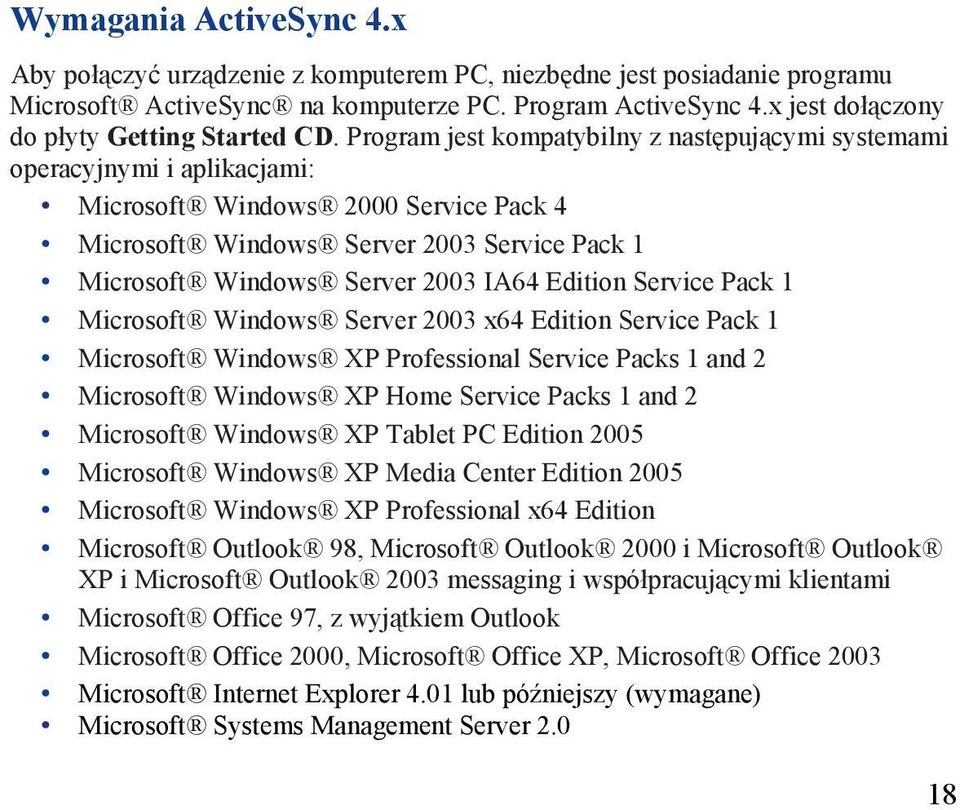 Program jest kompatybilny z następującymi systemami operacyjnymi i aplikacjami: Microsoft Windows 2000 Service Pack 4 Microsoft Windows Server 2003 Service Pack 1 Microsoft Windows Server 2003 IA64