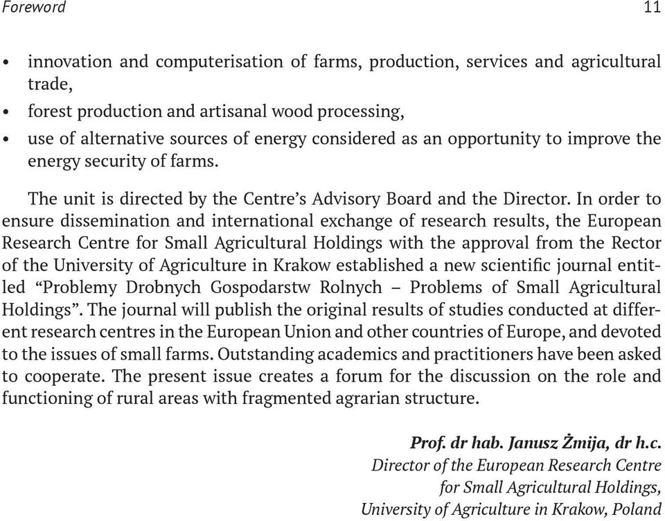 In order to ensure dissemination and international exchange of research results, the European Research Centre for Small Agricultural Holdings with the approval from the Rector of the University of