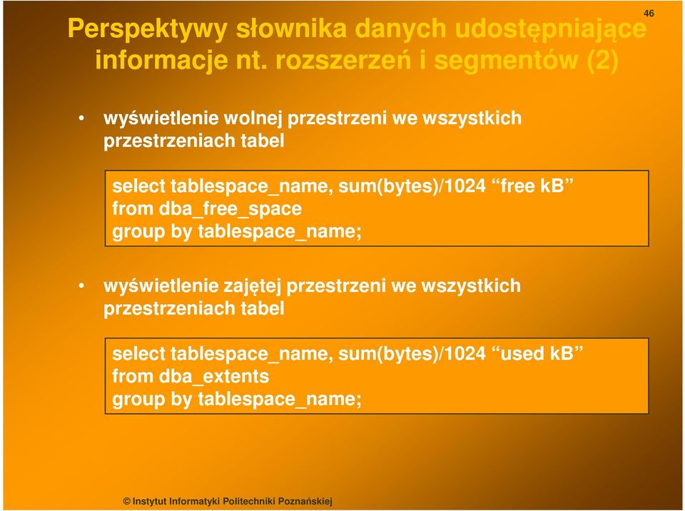 select tablespace_name, sum(bytes)/1024 free kb from dba_free_space group by tablespace_name;