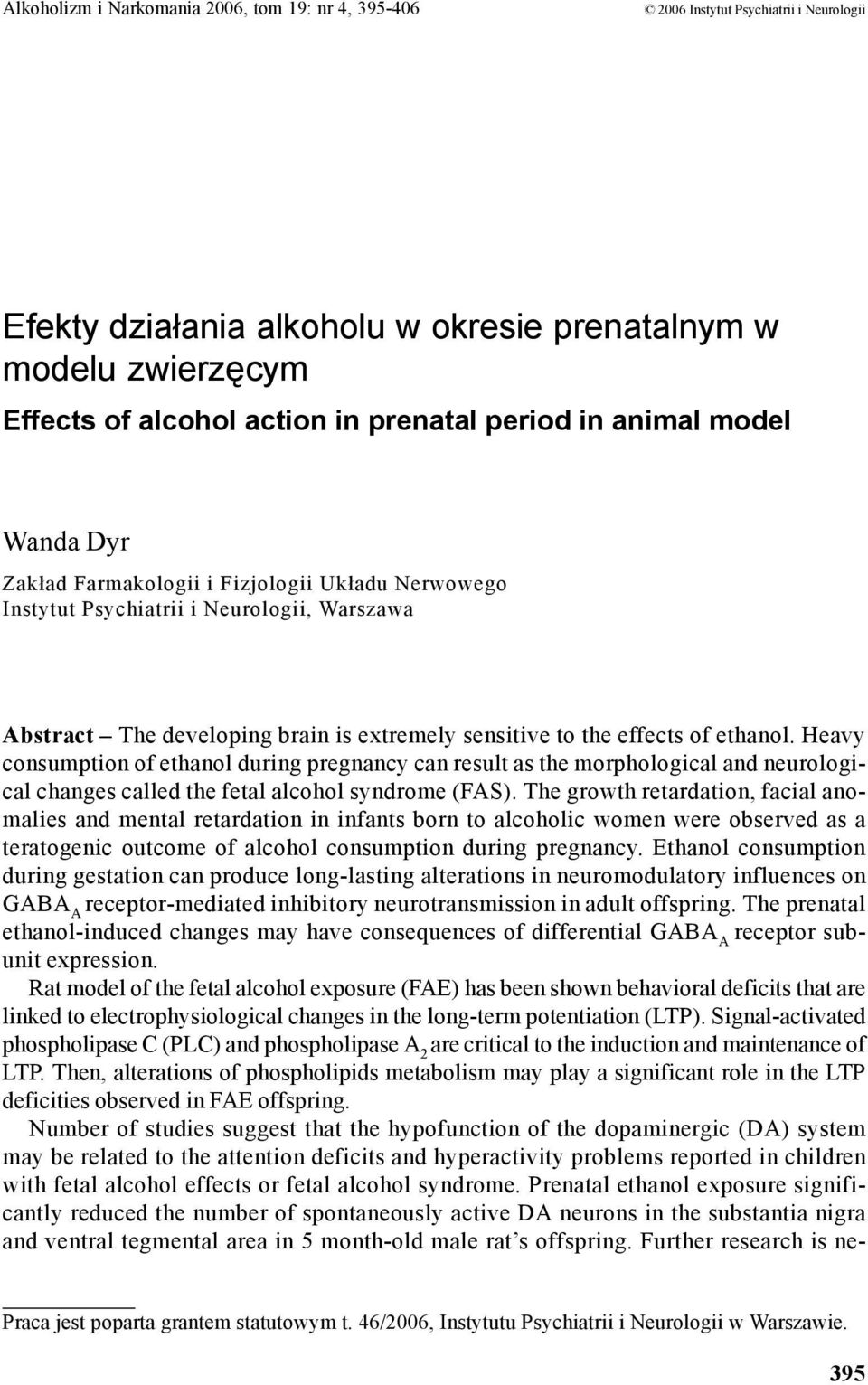ethanol. Heavy consumption of ethanol during pregnancy can result as the morphological and neurological changes called the fetal alcohol syndrome (FAS).