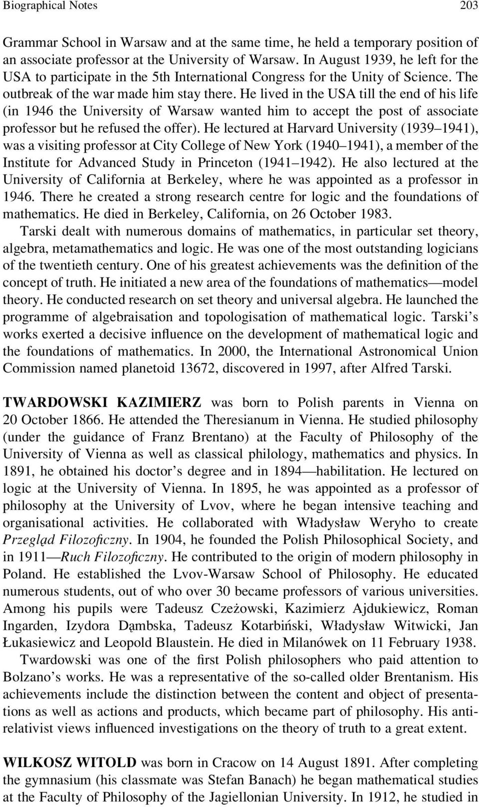 He lived in the USA till the end of his life (in 1946 the University of Warsaw wanted him to accept the post of associate professor but he refused the offer).
