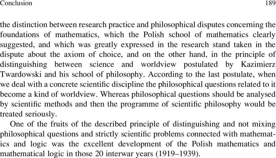 Twardowski and his school of philosophy. According to the last postulate, when we deal with a concrete scientific discipline the philosophical questions related to it become a kind of worldview.