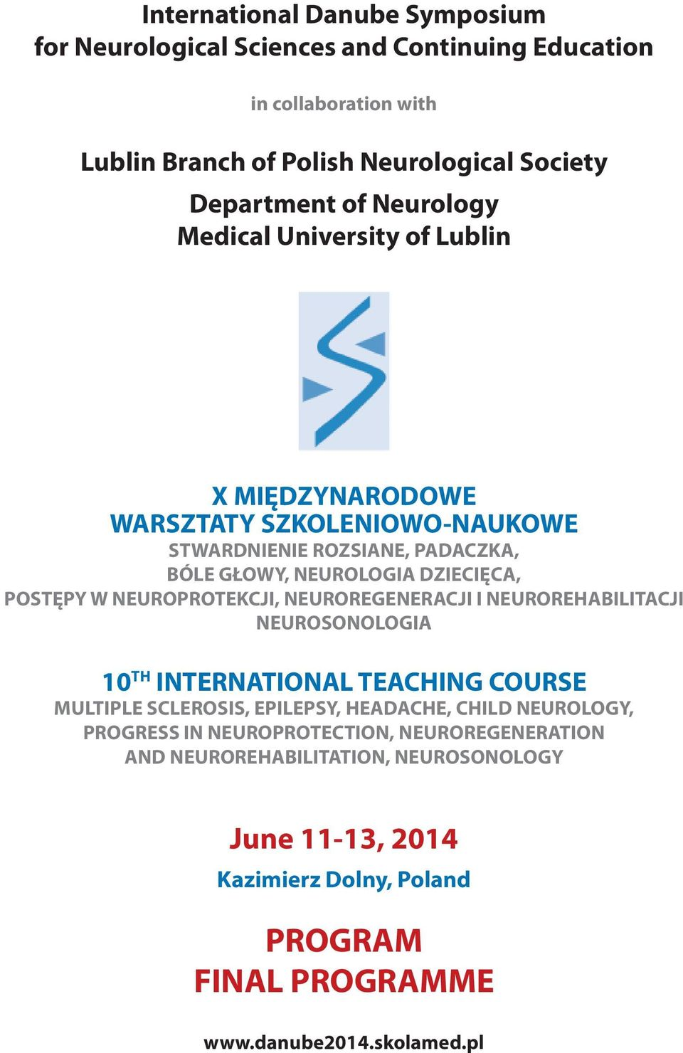 NEUROPROTEKCJI, NEUROREGENERACJI I NEUROREHABILITACJI NEUROSONOLOGIA 10 TH INTERNATIONAL TEACHING COURSE MULTIPLE SCLEROSIS, EPILEPSY, HEADACHE, CHILD NEUROLOGY,