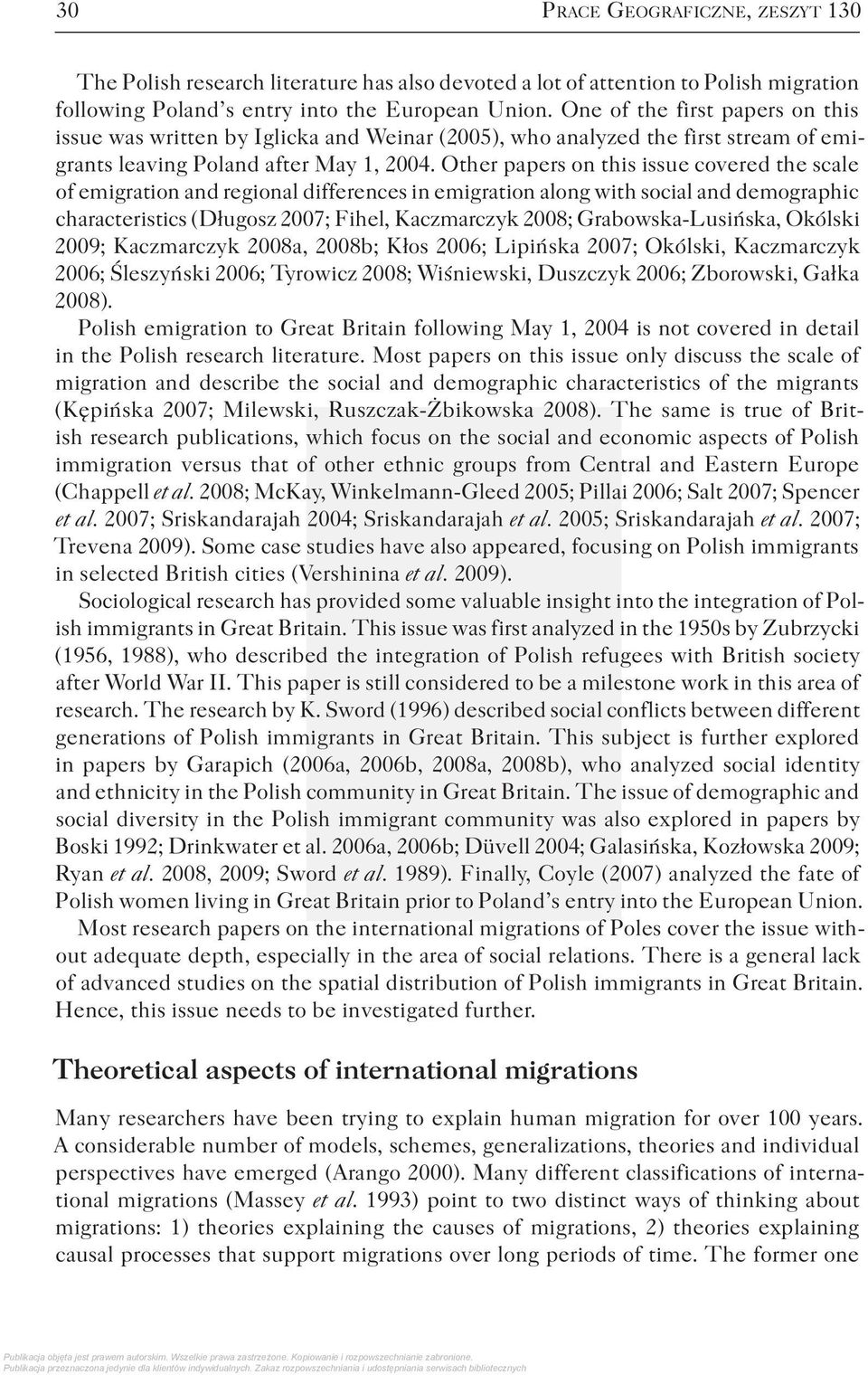 Other papers on this issue covered the scale of emigration and regional differences in emigration along with social and demographic characteristics (Długosz 2007; Fihel, Kaczmarczyk 2008;